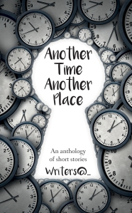 Another Time Another Place, Anthology, Hull Writing Group, Writers@ Writing Group