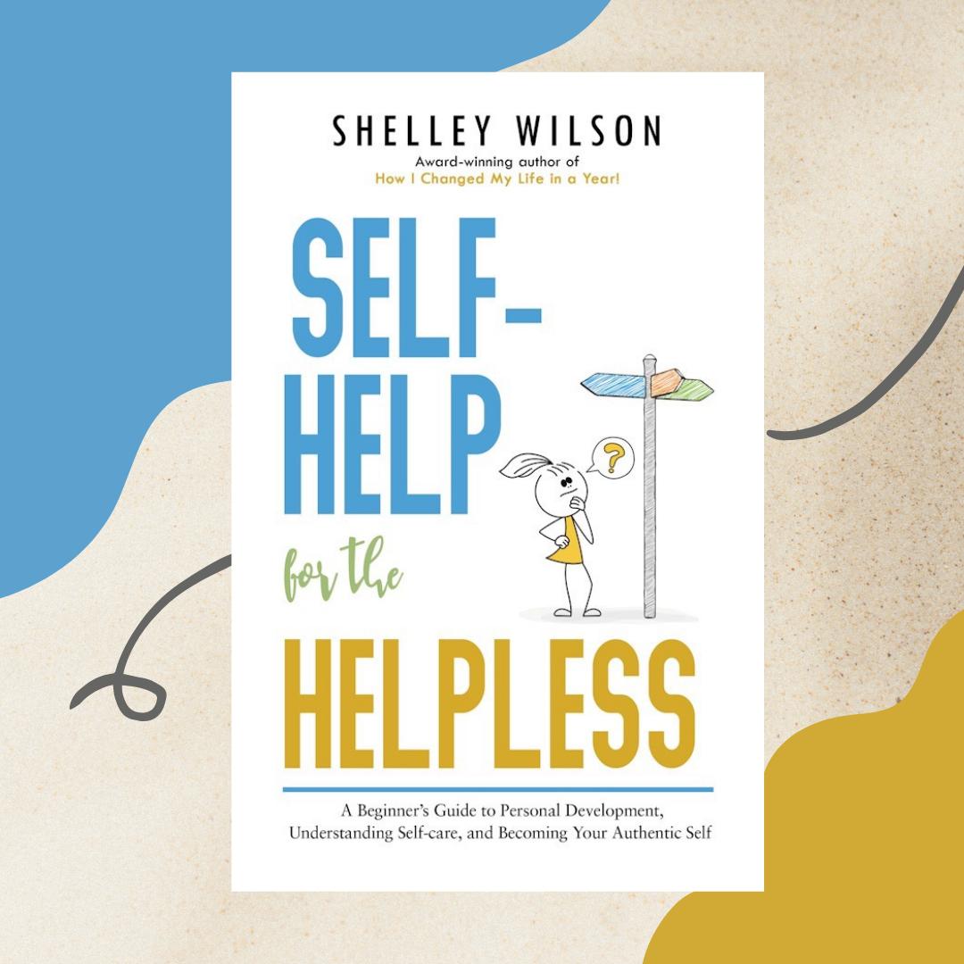 Self-help for the Helpless | Shelley Wilson Author | Self-help Books